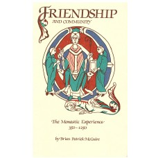 Friendship and Community: The Monastic Experience 350-1250