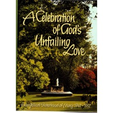 A Celebration of Gods Unfailing Love: Evangelical Sisterhood of Mary 1947-1997