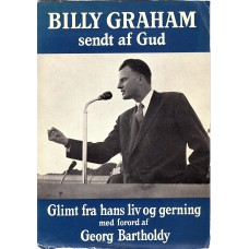 Billy Graham, sendt af Gud - Glimt fra hans liv og gerning